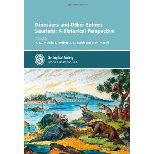 Dinosaurs and Other Extinct Saurians: A Historical Perspective – R T J Moody, E Buffetaut, D Naish and D M Martill (eds),2010.