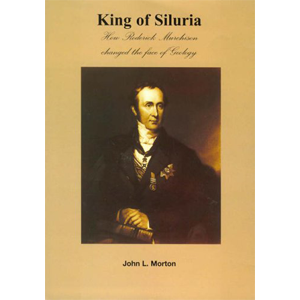 King of Siluria: How Roderick Murchison Changed the Face of Geology – John LMorton