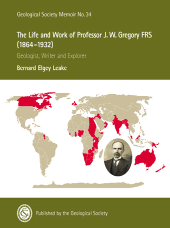 The Life and Work of Professor J.W. Gregory FRS (1864-1932): Geologist, Writer andExplorer